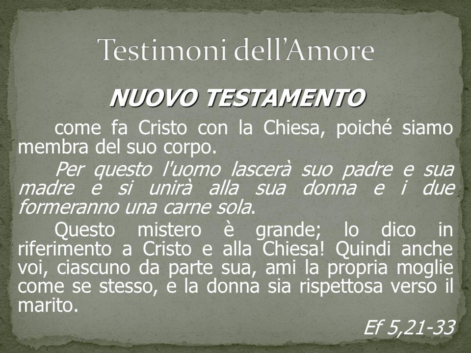 come fa Cristo con la Chiesa, poiché siamo membra del suo corpo. Per questo l'uomo lascerà suo padre e sua madre e si unirà alla sua donna e i due for