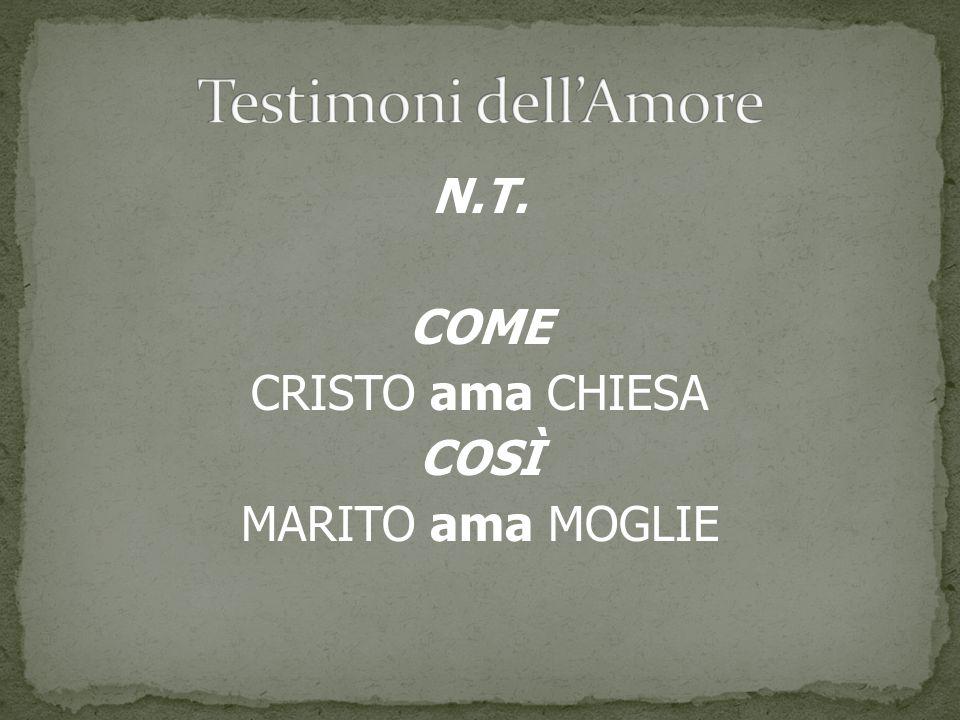 N.T. COME CRISTO ama CHIESA COSÌ MARITO ama MOGLIE