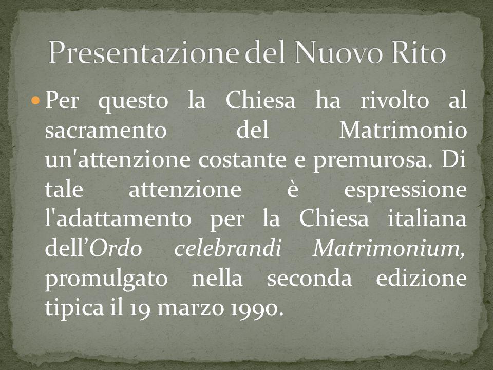 Per questo la Chiesa ha rivolto al sacramento del Matrimonio un'attenzione costante e premurosa. Di tale attenzione è espressione l'adattamento per la