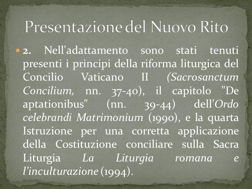 2. Nell'adattamento sono stati tenuti presenti i principi della riforma liturgica del Concilio Vaticano II (Sacrosanctum Concilium, nn. 37-40), il cap