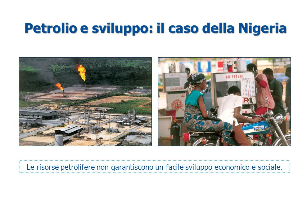 Petrolio e sviluppo: il caso della Nigeria Le risorse petrolifere non garantiscono un facile sviluppo economico e sociale.