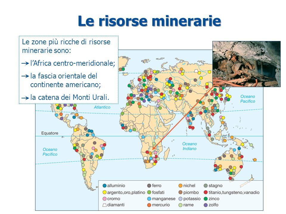Le risorse minerarie Le zone più ricche di risorse minerarie sono: l'Africa centro-meridionale; la fascia orientale del continente americano; la caten