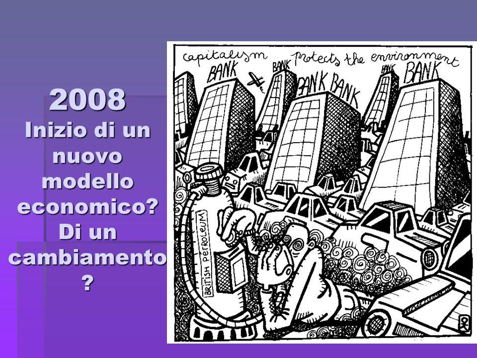 2008 Inizio di un nuovo modello economico Di un cambiamento