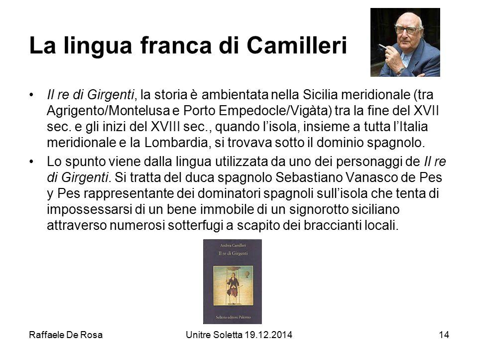 Raffaele De RosaUnitre Soletta 19.12.201414 La lingua franca di Camilleri Il re di Girgenti, la storia è ambientata nella Sicilia meridionale (tra Agr