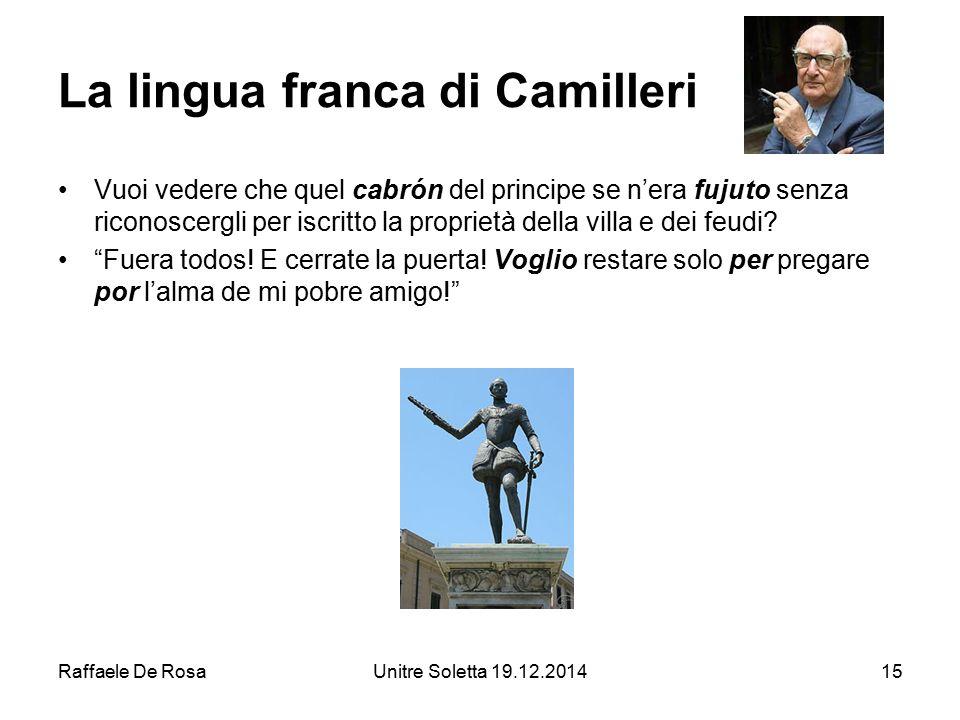 Raffaele De RosaUnitre Soletta 19.12.201415 La lingua franca di Camilleri Vuoi vedere che quel cabrón del principe se n'era fujuto senza riconoscergli