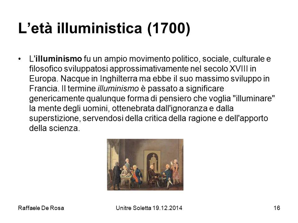 Raffaele De RosaUnitre Soletta 19.12.201416 L'età illuministica (1700) L'illuminismo fu un ampio movimento politico, sociale, culturale e filosofico s