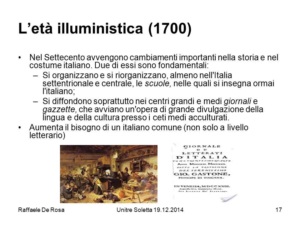 Raffaele De RosaUnitre Soletta 19.12.201417 L'età illuministica (1700) Nel Settecento avvengono cambiamenti importanti nella storia e nel costume ital