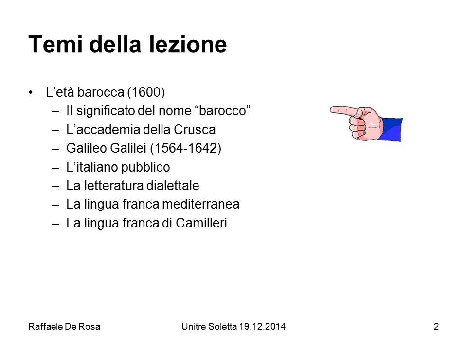 """Raffaele De RosaUnitre Soletta 19.12.20142 Temi della lezione L'età barocca (1600) –Il significato del nome """"barocco"""" –L'accademia della Crusca –Galil"""