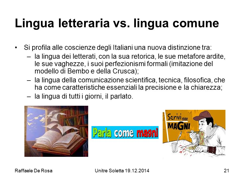 Raffaele De RosaUnitre Soletta 19.12.201421 Lingua letteraria vs. lingua comune Si profila alle coscienze degli Italiani una nuova distinzione tra: –l