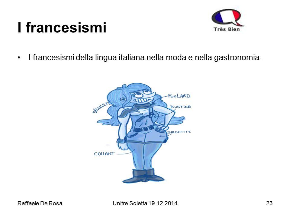 Raffaele De RosaUnitre Soletta 19.12.201423 I francesismi I francesismi della lingua italiana nella moda e nella gastronomia.