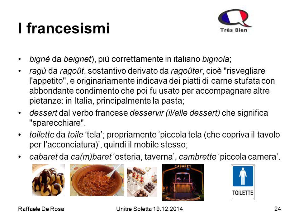 Raffaele De RosaUnitre Soletta 19.12.201424 I francesismi bignè da beignet), più correttamente in italiano bignola; ragù da ragoût, sostantivo derivat