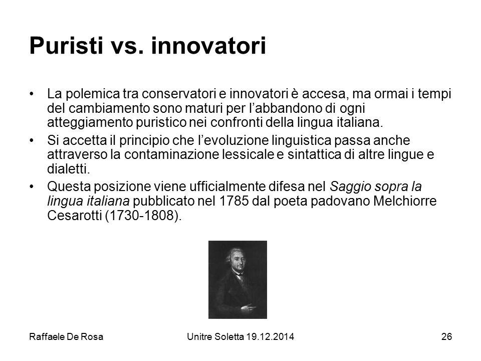 Raffaele De RosaUnitre Soletta 19.12.201426 Puristi vs. innovatori La polemica tra conservatori e innovatori è accesa, ma ormai i tempi del cambiament