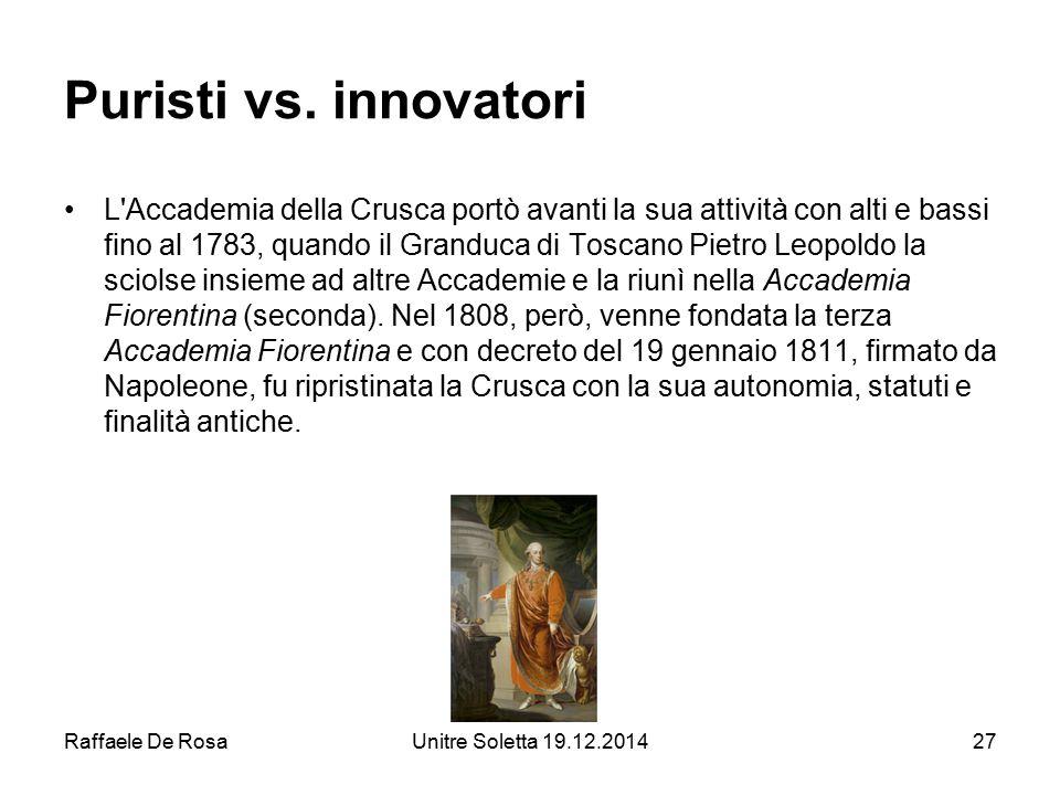 Raffaele De RosaUnitre Soletta 19.12.201427 Puristi vs. innovatori L'Accademia della Crusca portò avanti la sua attività con alti e bassi fino al 1783