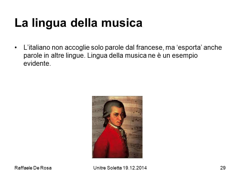 Raffaele De RosaUnitre Soletta 19.12.201429 La lingua della musica L'italiano non accoglie solo parole dal francese, ma 'esporta' anche parole in altr