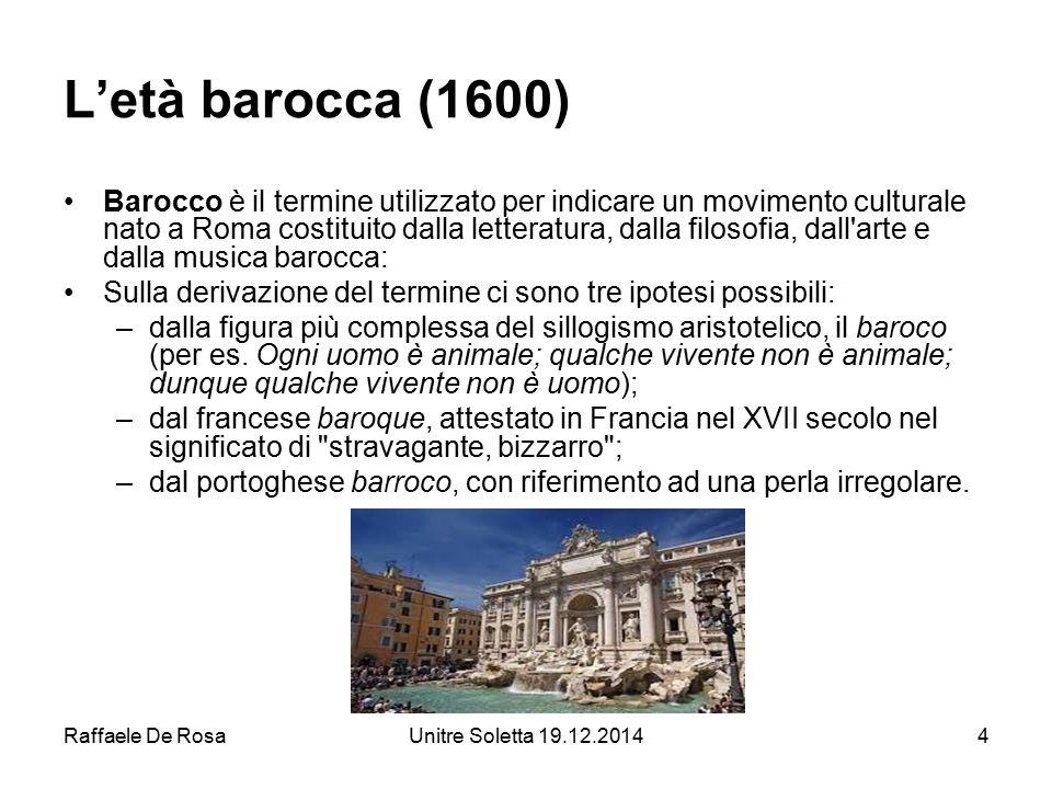 Raffaele De RosaUnitre Soletta 19.12.20144 L'età barocca (1600) Barocco è il termine utilizzato per indicare un movimento culturale nato a Roma costit