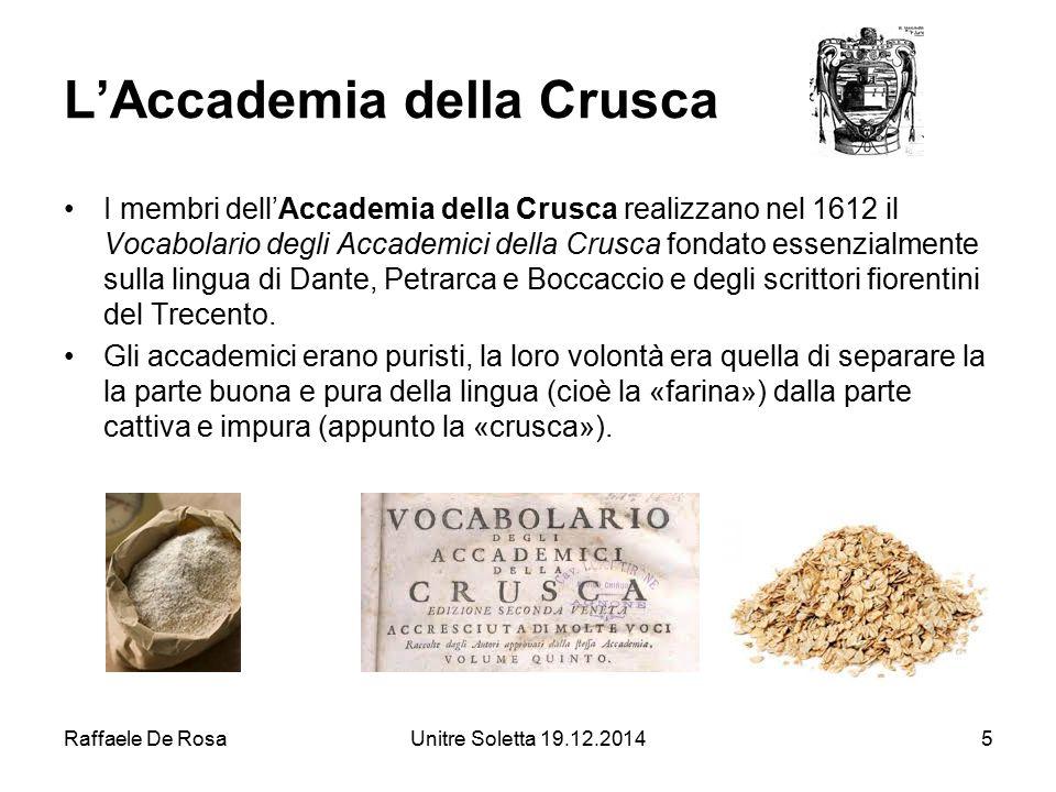 Raffaele De RosaUnitre Soletta 19.12.20145 L'Accademia della Crusca I membri dell'Accademia della Crusca realizzano nel 1612 il Vocabolario degli Acca
