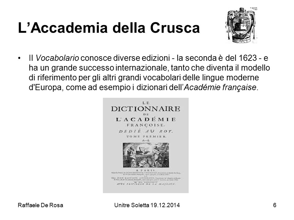 Raffaele De RosaUnitre Soletta 19.12.20146 L'Accademia della Crusca Il Vocabolario conosce diverse edizioni - la seconda è del 1623 - e ha un grande s
