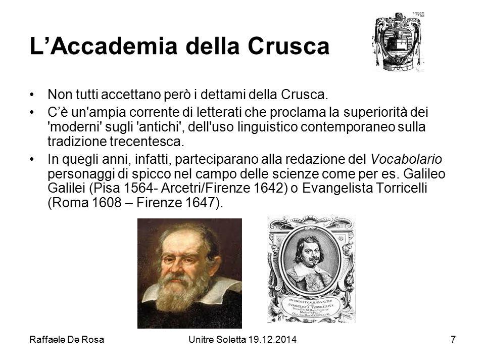 Raffaele De RosaUnitre Soletta 19.12.20147 L'Accademia della Crusca Non tutti accettano però i dettami della Crusca. C'è un'ampia corrente di letterat