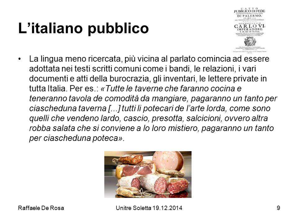 Raffaele De RosaUnitre Soletta 19.12.20149 L'italiano pubblico La lingua meno ricercata, più vicina al parlato comincia ad essere adottata nei testi s