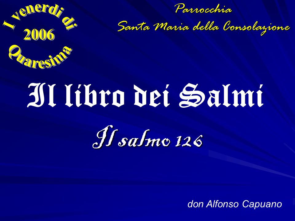 Il salmo 126 don Alfonso Capuano Il libro dei SalmiParrocchia Santa Maria della Consolazione