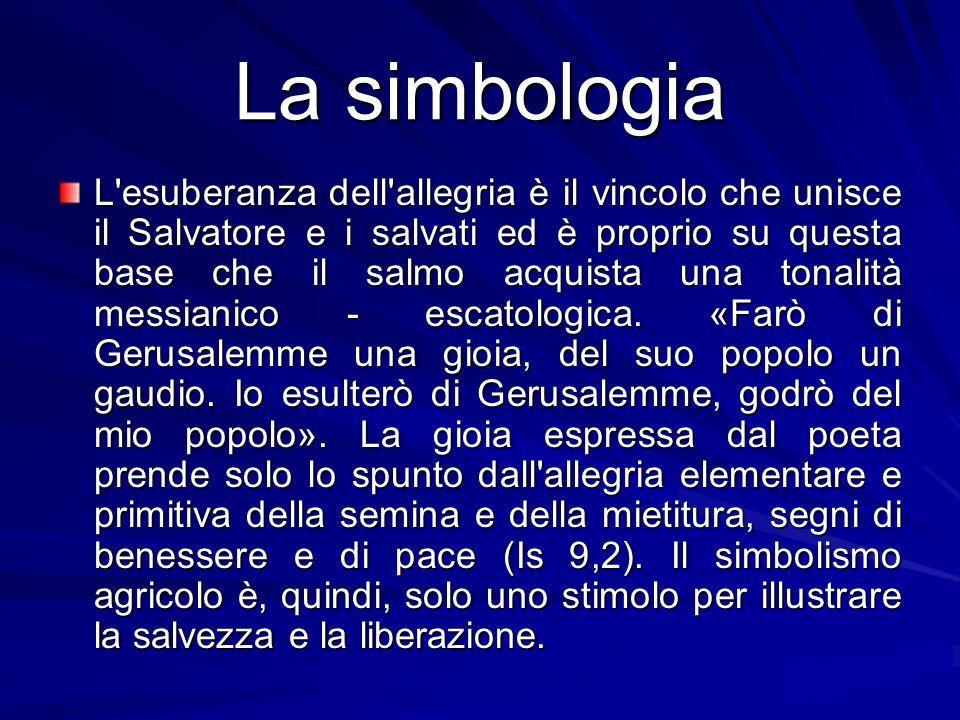 La simbologia L'esuberanza dell'allegria è il vincolo che unisce il Salvatore e i salvati ed è proprio su questa base che il salmo acquista una tonali