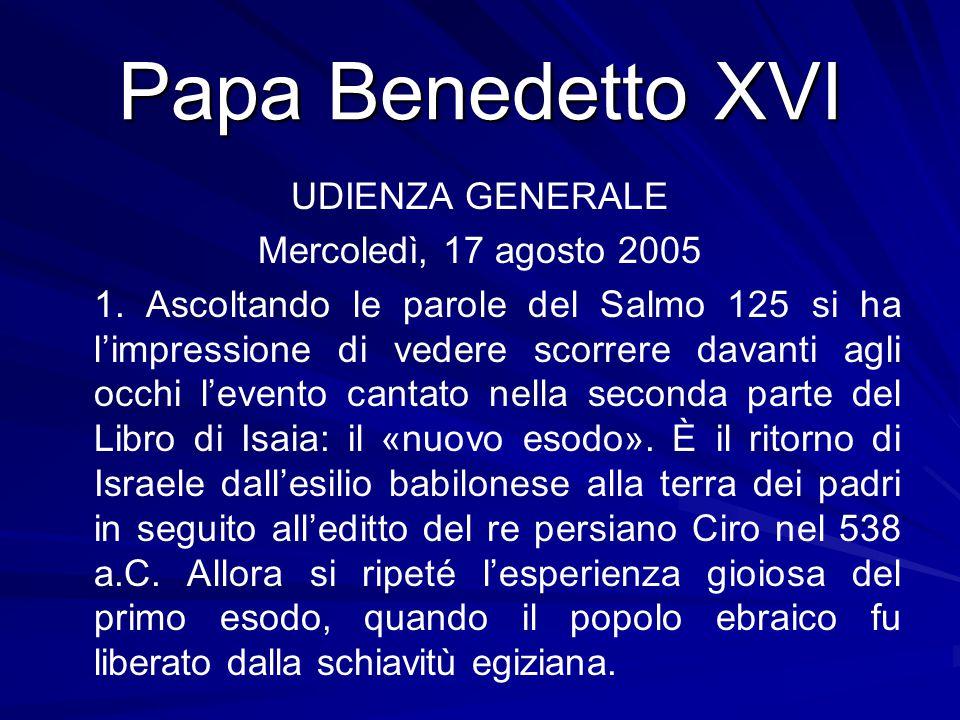 Papa Benedetto XVI UDIENZA GENERALE Mercoledì, 17 agosto 2005 1. Ascoltando le parole del Salmo 125 si ha l'impressione di vedere scorrere davanti agl