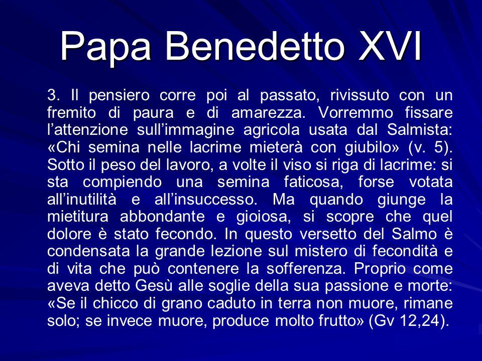 Papa Benedetto XVI 3. Il pensiero corre poi al passato, rivissuto con un fremito di paura e di amarezza. Vorremmo fissare l'attenzione sull'immagine a