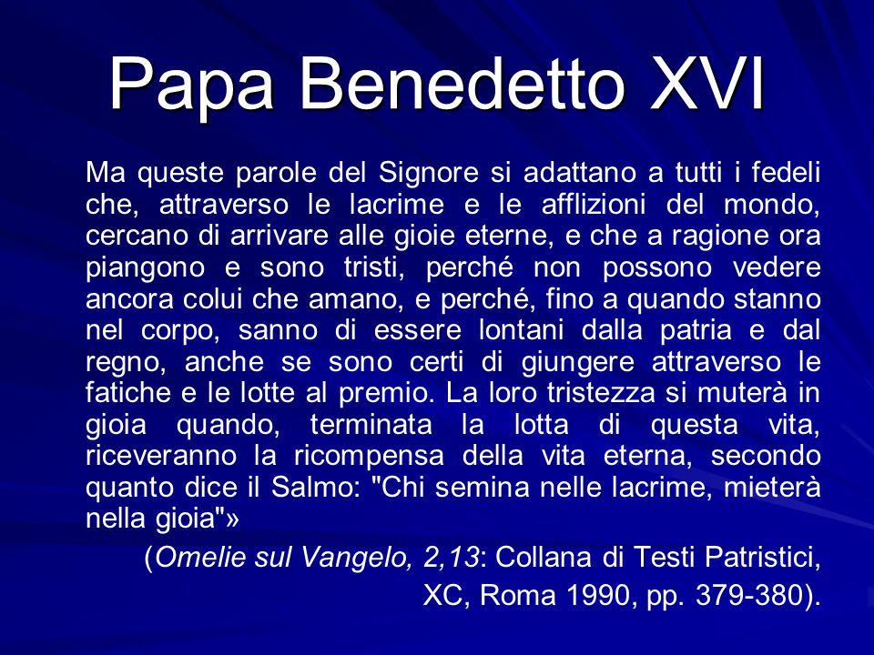 Papa Benedetto XVI Ma queste parole del Signore si adattano a tutti i fedeli che, attraverso le lacrime e le afflizioni del mondo, cercano di arrivare