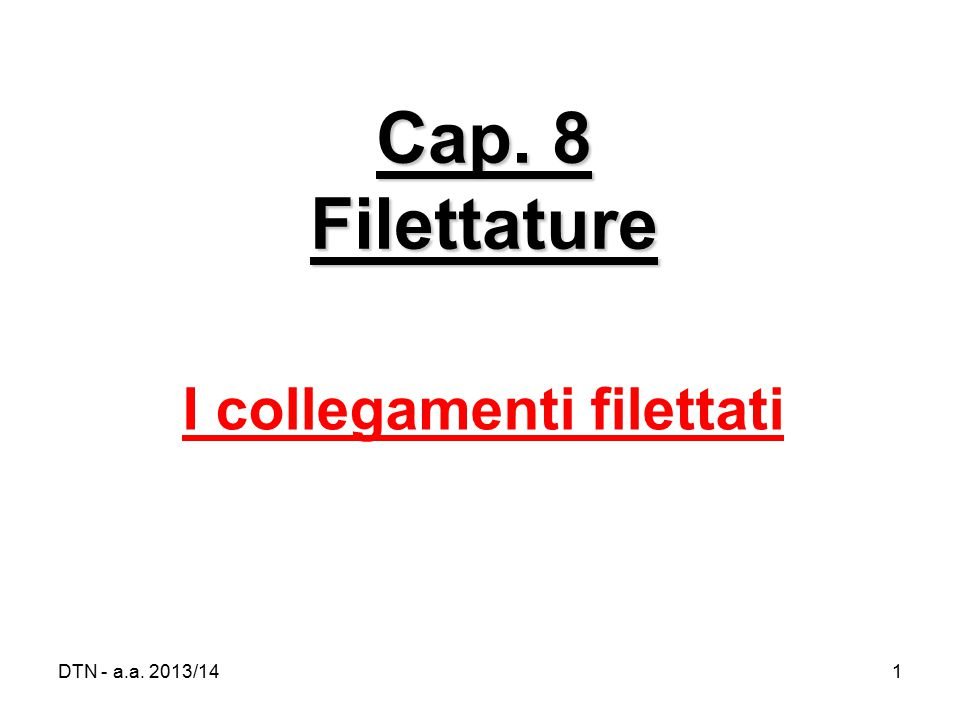 DTN - a.a. 2013/141 Cap. 8 Filettature I collegamenti filettati