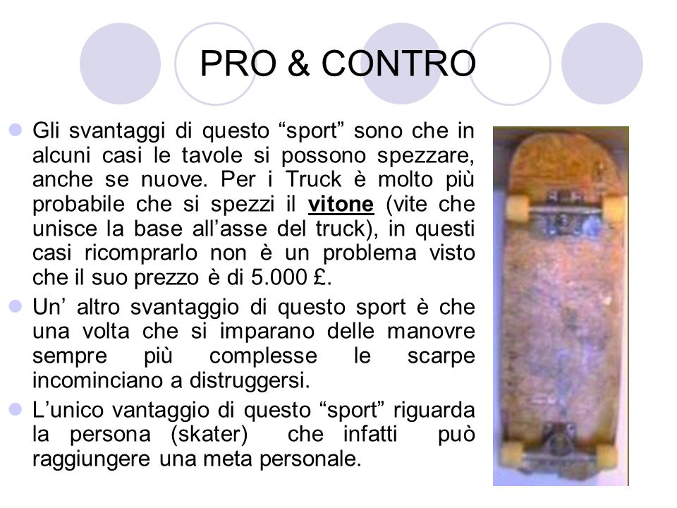 """PRO & CONTRO Gli svantaggi di questo """"sport"""" sono che in alcuni casi le tavole si possono spezzare, anche se nuove. Per i Truck è molto più probabile"""