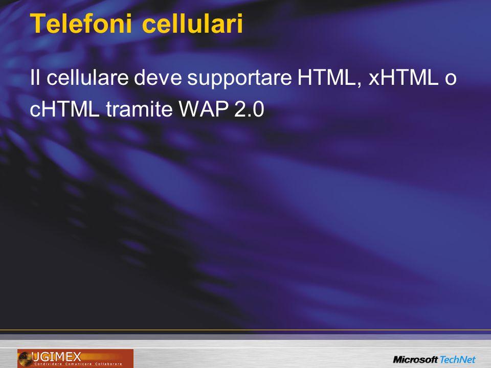 Telefoni cellulari Il cellulare deve supportare HTML, xHTML o cHTML tramite WAP 2.0