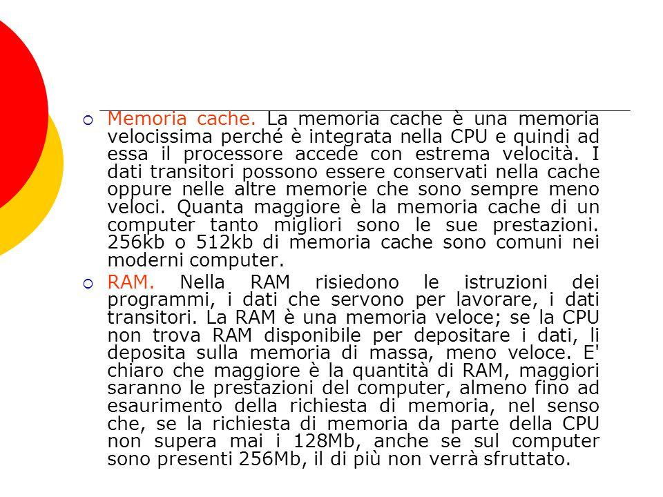  Memoria cache. La memoria cache è una memoria velocissima perché è integrata nella CPU e quindi ad essa il processore accede con estrema velocità. I