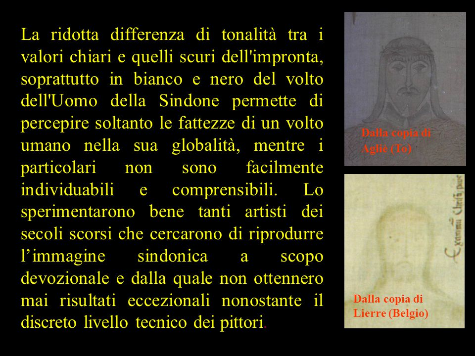 La ridotta differenza di tonalità tra i valori chiari e quelli scuri dell'impronta, soprattutto in bianco e nero del volto dell'Uomo della Sindone per