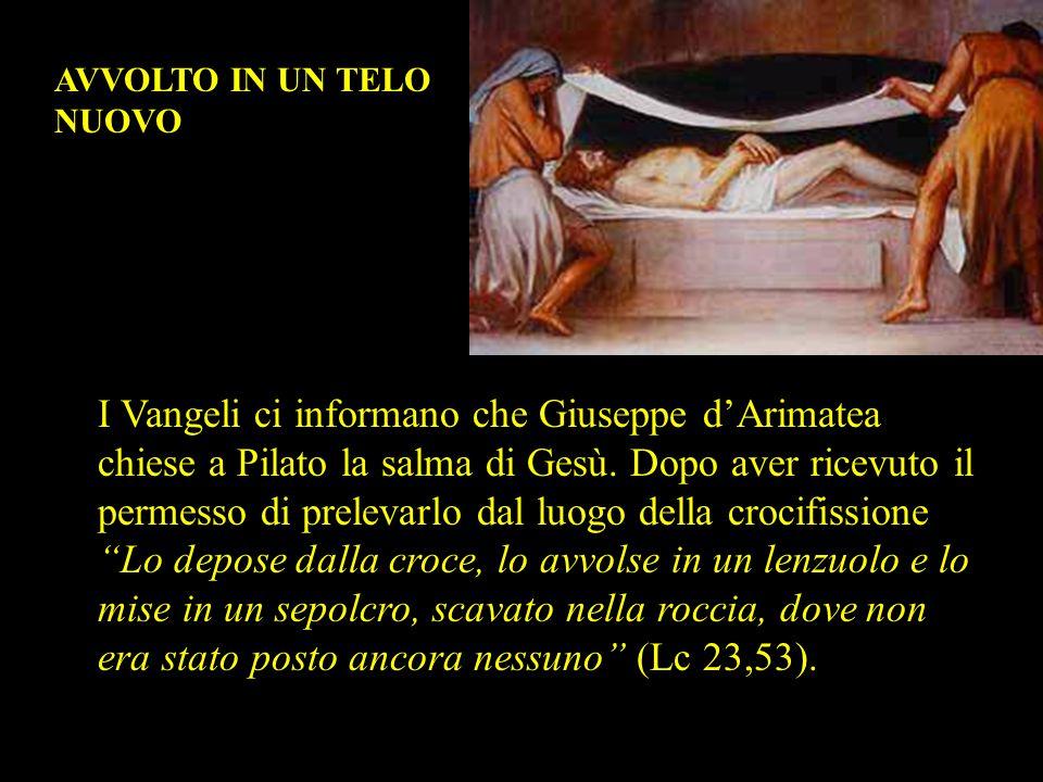 I Vangeli ci informano che Giuseppe d'Arimatea chiese a Pilato la salma di Gesù. Dopo aver ricevuto il permesso di prelevarlo dal luogo della crocifis