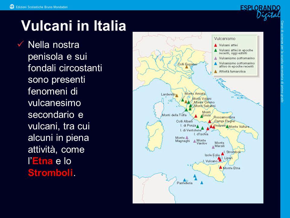 Vulcani in Italia Nella nostra penisola e sui fondali circostanti sono presenti fenomeni di vulcanesimo secondario e vulcani, tra cui alcuni in piena