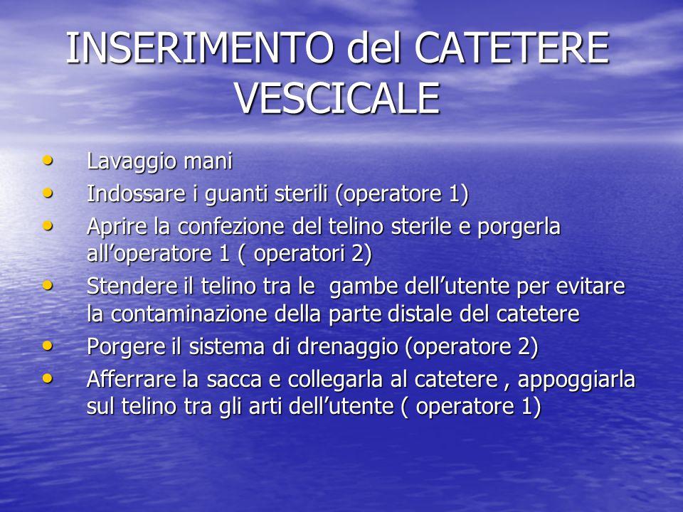 INSERIMENTO del CATETERE VESCICALE Lavaggio mani Lavaggio mani Indossare i guanti sterili (operatore 1) Indossare i guanti sterili (operatore 1) Aprir