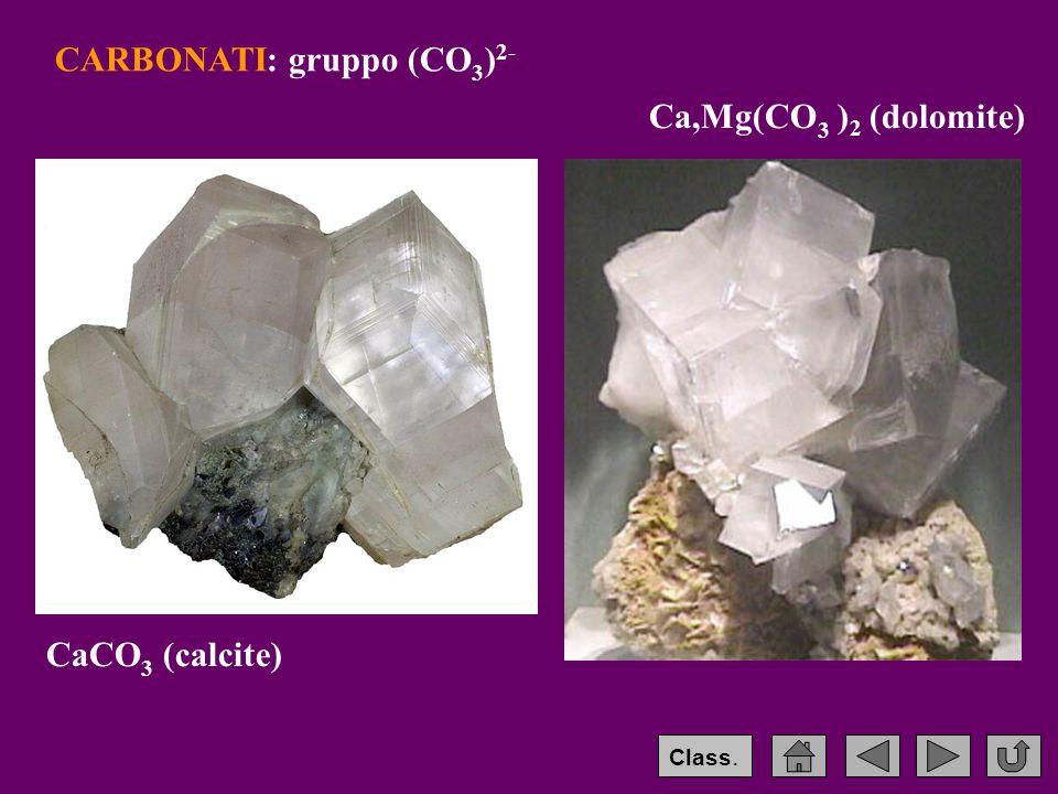 CARBONATI: gruppo (CO 3 ) 2- CaCO 3 (calcite) Ca,Mg(CO 3 ) 2 (dolomite) Class.