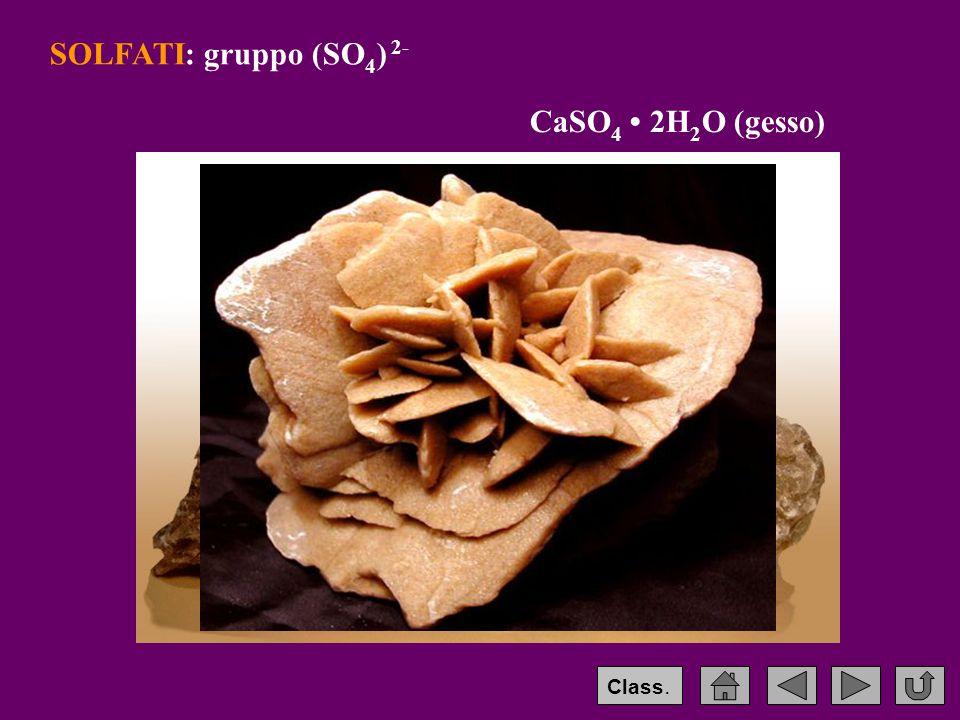 SOLFATI: gruppo (SO 4 ) 2- CaSO 4 2H 2 O (gesso) Class.