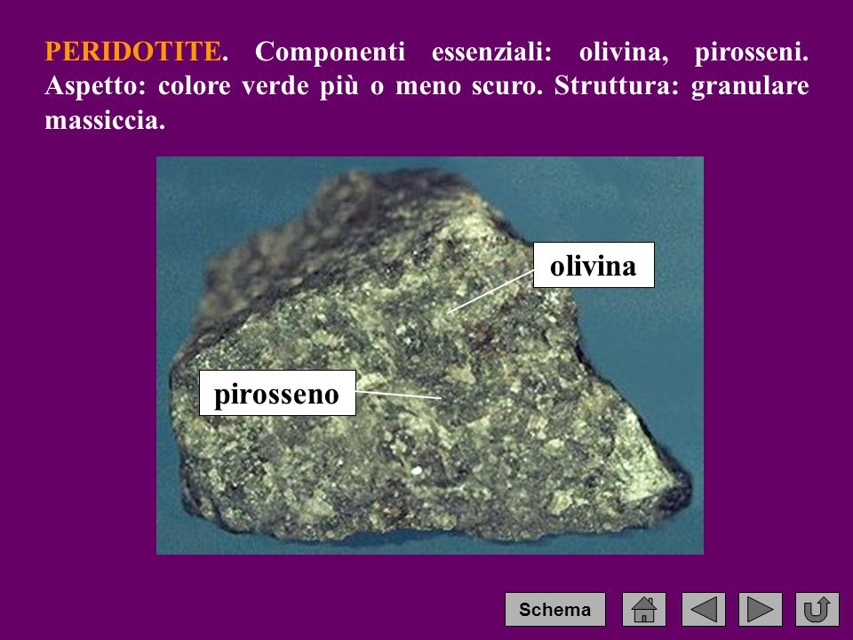 PERIDOTITE.Componenti essenziali: olivina, pirosseni.
