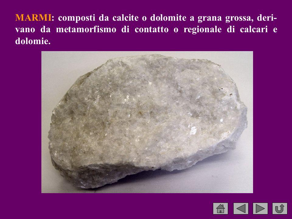 MARMI: composti da calcite o dolomite a grana grossa, deri- vano da metamorfismo di contatto o regionale di calcari e dolomie.