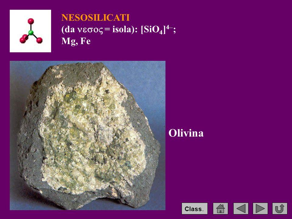 NESOSILICATI (da  = isola): [SiO 4 ] 4– ; Mg, Fe Olivina Class.