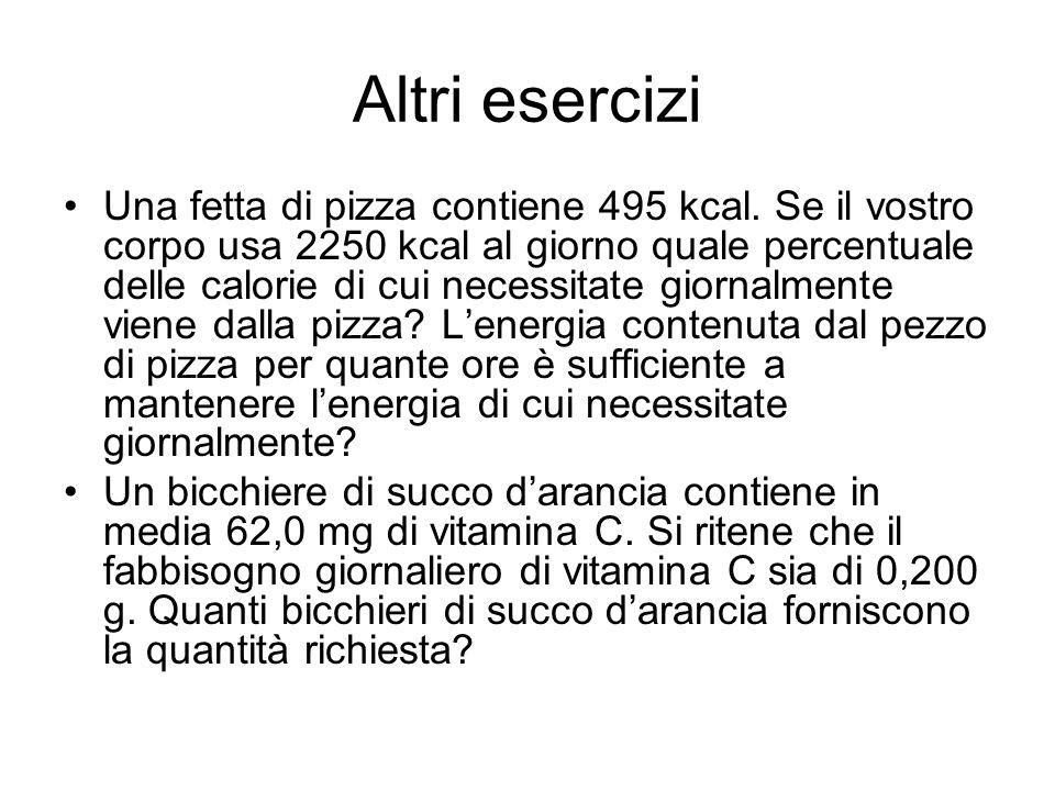 Altri esercizi Una fetta di pizza contiene 495 kcal. Se il vostro corpo usa 2250 kcal al giorno quale percentuale delle calorie di cui necessitate gio
