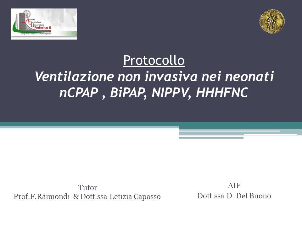 Protocollo Ventilazione non invasiva nei neonati nCPAP, BiPAP, NIPPV, HHHFNC Tutor Prof.F.Raimondi & Dott.ssa Letizia Capasso AIF Dott.ssa D. Del Buon