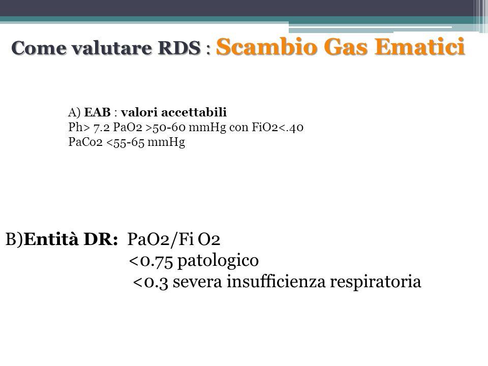 A) EAB : valori accettabili Ph> 7.2 PaO2 >50-60 mmHg con FiO2<.40 PaCo2 <55-65 mmHg B)Entità DR: PaO2/Fi O2 <0.75 patologico <0.3 severa insufficienza