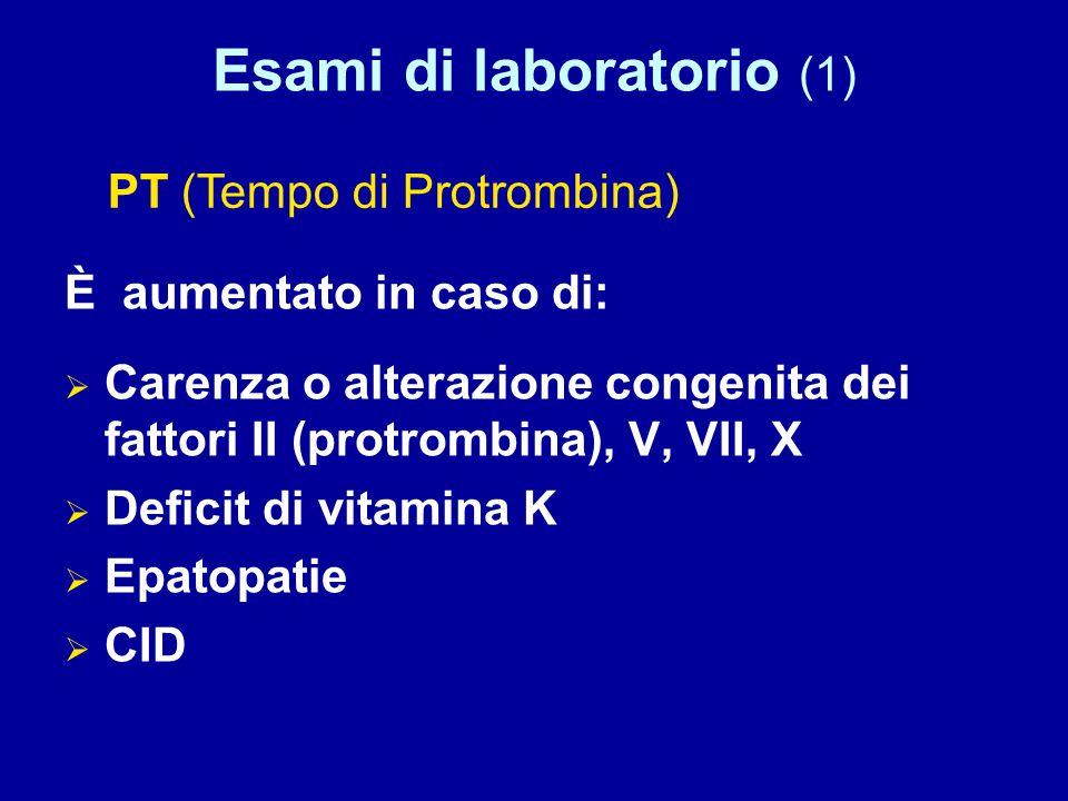 Esami di laboratorio (1) È aumentato in caso di:  Carenza o alterazione congenita dei fattori II (protrombina), V, VII, X  Deficit di vitamina K  Epatopatie  CID PT (Tempo di Protrombina)