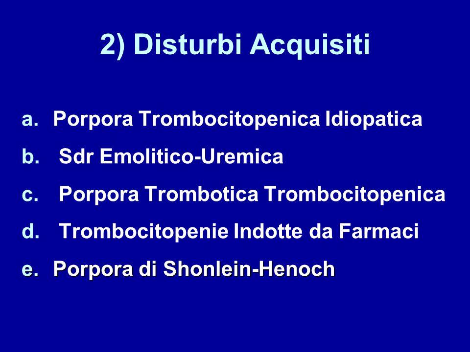 2) Disturbi Acquisiti a.Porpora Trombocitopenica Idiopatica b.