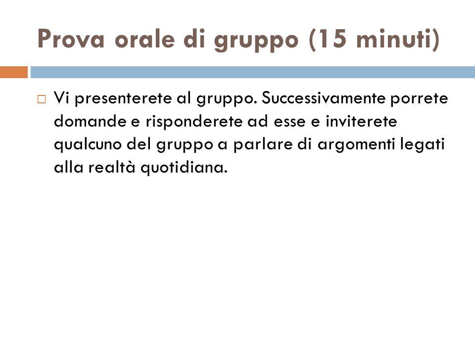 Prova orale di gruppo (15 minuti)  Vi presenterete al gruppo.