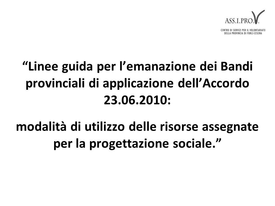 Linee guida per l'emanazione dei Bandi provinciali di applicazione dell'Accordo 23.06.2010: modalità di utilizzo delle risorse assegnate per la progettazione sociale.