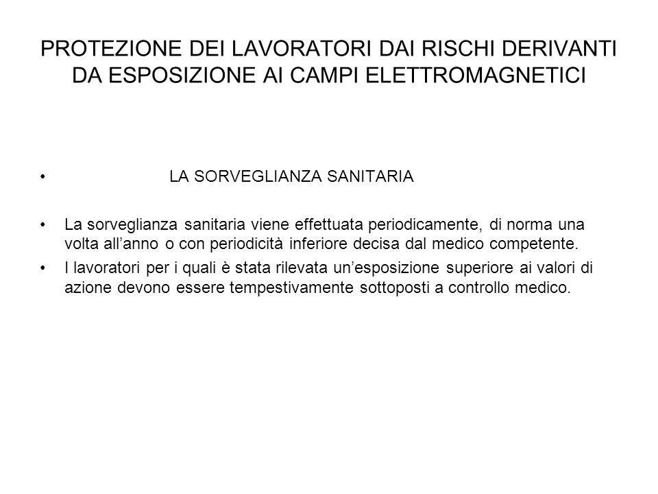 PROTEZIONE DEI LAVORATORI DAI RISCHI DERIVANTI DA ESPOSIZIONE AI CAMPI ELETTROMAGNETICI LA SORVEGLIANZA SANITARIA La sorveglianza sanitaria viene effe
