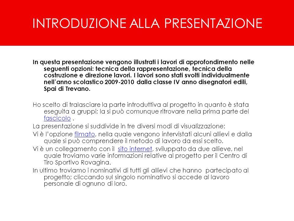 INTRODUZIONE ALLA PRESENTAZIONE In questa presentazione vengono illustrati i lavori di approfondimento nelle seguenti opzioni: tecnica della rappresen